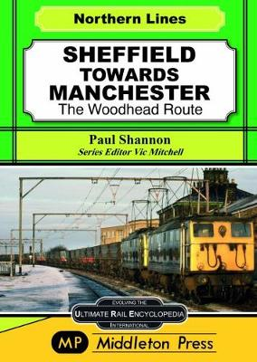 Sheffield Towards Manchester: The Woodhead Route - Midland Main Lines (Hardback)
