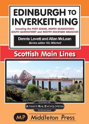 Edinburgh To Inverkeithing.: including The Port Edgar, North Queensferry And Rosyth Dockyard Branches. - Scottish Main Lines. (Hardback)