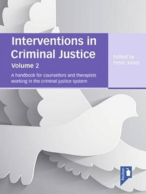 Interventions in Criminal Justice: A Handbook for Counsellors and Therapists Working in the Criminal Justice System: Volume 2 - Interventions in Criminal Justice 2 (Paperback)