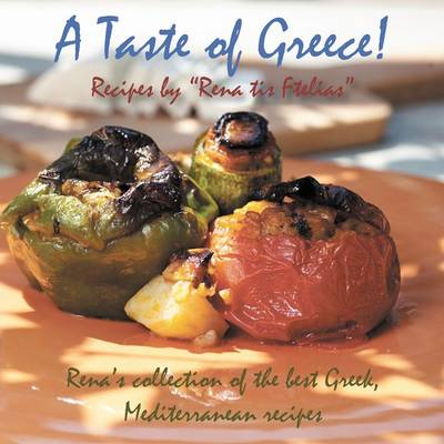 """A Taste of Greece! - Recipes by """"Rena tis Ftelias"""": Rena's Collection of the Best Greek, Mediterranean Recipes! (Hardback)"""