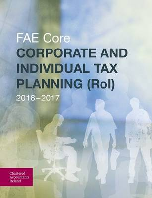 Corporate and Individual Tax Planning (RoI) 2016-2017: Fae Core (Paperback)