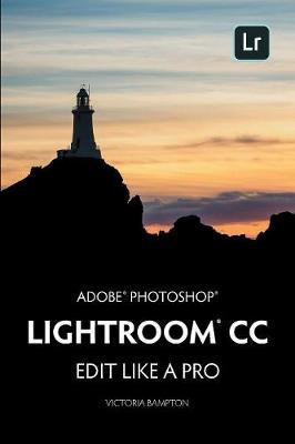 Adobe Photoshop Lightroom CC - Edit Like a Pro: (2018 Release) (Paperback)