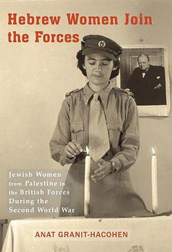 Hebrew Women Join the Forces: Jewish Women from Palestine in the British Forces During the Second World War (Hardback)
