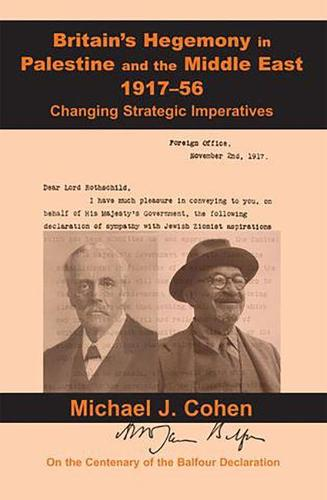 Britain's Hegemony in Palestine and the Middle East, 1917-56: Changing Strategic Imperatives (Hardback)