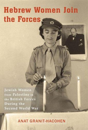 Hebrew Women Join the Forces: Jewish Women from Palestine in the British Forces During the Second World War (Paperback)