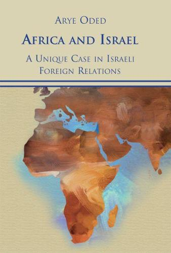 Africa and Israel: A Unique Case in Israeli Foreign Relations (Hardback)