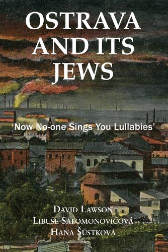 Ostrava and its Jews: `Now no-one sings you lullabies' (Paperback)
