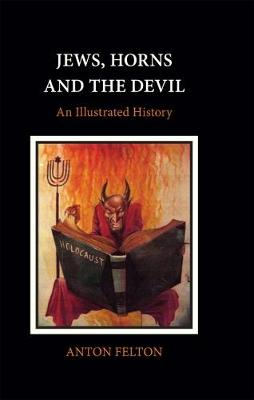 Jews, Horns and the Devil: An Illustrated History (Hardback)