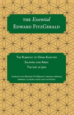 The Essential Edward FitzGerald: Rubaiyat of Omar Khayyam, Salaman and Absal - Carrigboy Classics Series 1 (Paperback)