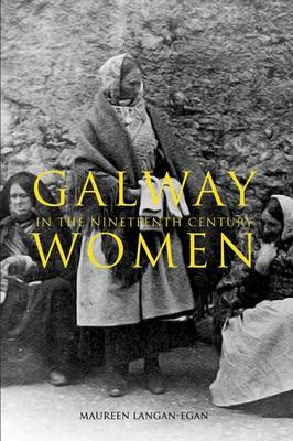Galway Women in the Nineteenth Century (Paperback)