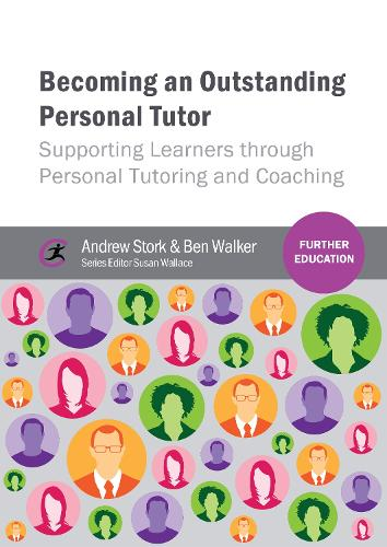 Becoming an Outstanding Personal Tutor: Supporting Learners through Personal Tutoring and Coaching - Further Education (Paperback)