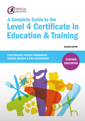 A Complete Guide to the Level 4 Certificate in Education and Training - Further Education (Paperback)