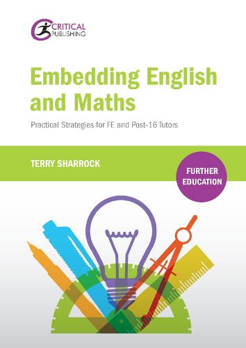 Embedding English and Maths: Practical Strategies for FE and Post-16 Tutors - Further Education (Paperback)