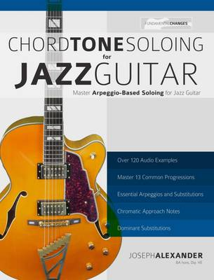 Jazz Guitar Chord Tone Soloing: Master Arpeggio Soloing for Jazz Guitar (Paperback)