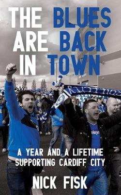 The Blues are Back in Town: A Year and a Lifetime Supporting Cardiff City (Paperback)