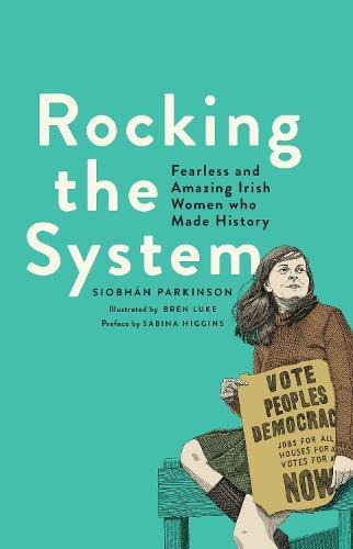 Rocking the System: Fearless and Amazing Irish Women who Made History (Hardback)