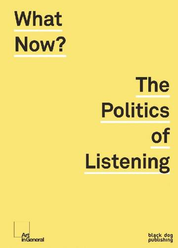 What Now?: The Politics of Listening (Paperback)