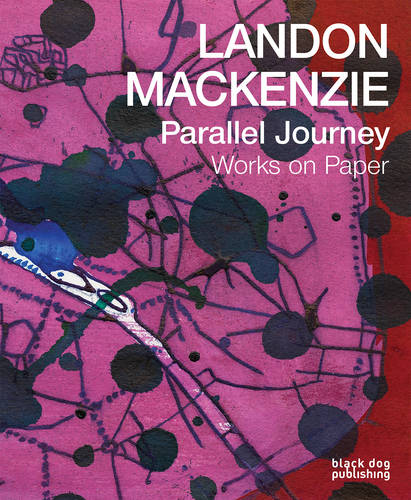 Landon Mackenzie: Parallel Journey: Works on Paper (Paperback)