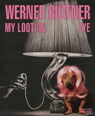 Werner Buttner: My Looting Eye (Hardback)