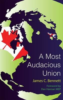 Most Audacious Union: How Britain, Canada, Australia, and New Zealand Can Work Together to Make Themselves a More Prosperous, More Secure, and More Independent Major Power in the Twenty-First Century (Paperback)