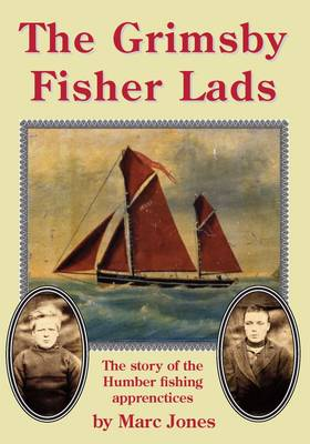 The Grimsby Fisher Lads: The Story of the Humber Fishing Apprentices (Paperback)