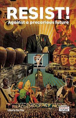Resist!: Against a Precarious Future - Radical Future Series (Paperback)
