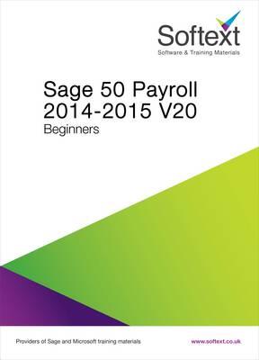 Sage 50 Payroll 2014-2015 V20 Beginners (Spiral bound)