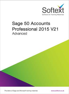 Sage 50 Accounts Professional 2015: Advanced Volumw 21 (Spiral bound)