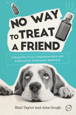 No Way to Treat a Friend: Lifting the Lid on Complementary and Alternative Veterinary Medicine (Paperback)