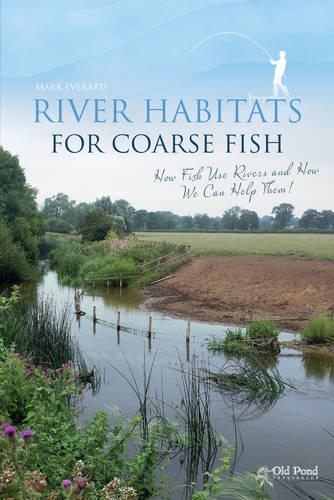 River Habitats for Coarse Fish: How Fish Use Rivers and How We Can Help Them (Hardback)