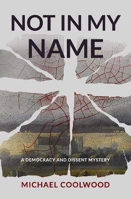 Not In My Name - A Democracy and Dissent Mystery (Paperback)