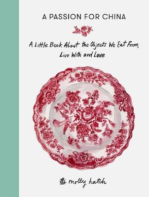 Cover A Passion for China: A Little Book About the Objects We Eat from, Live with and Love