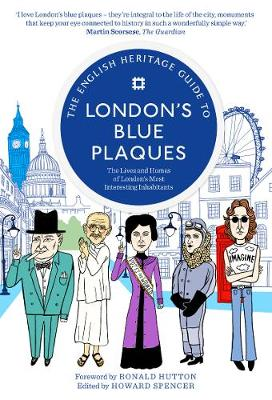 The English Heritage Guide to London's Blue Plaques: The Lives and Homes of London's Most Interesting Inhabitants (Paperback)