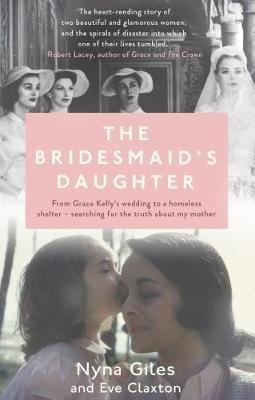 The Bridesmaid's Daughter: From Grace Kelly's wedding to a homeless shelter - searching for the truth about my mother (Paperback)