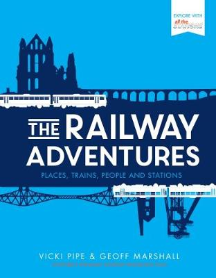 The Railway Adventures: Places, Trains, People and Stations (Hardback)