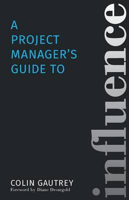 A Project Manager's Guide to Influence (Paperback)