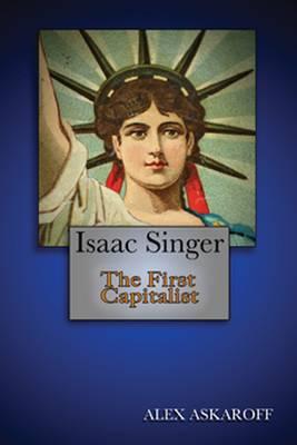 Isaac Singer: The First Capitalist (Hardback)