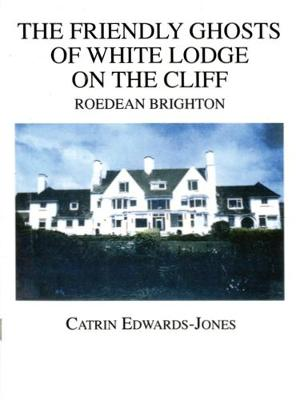 The Friendly Ghosts of White Lodge on the Cliff: Roedean Brighton (Paperback)