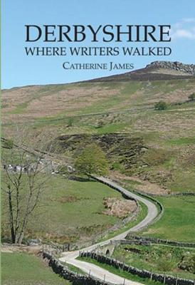 DERBYSHIRE: WHERE WRITERS WALKED (Paperback)