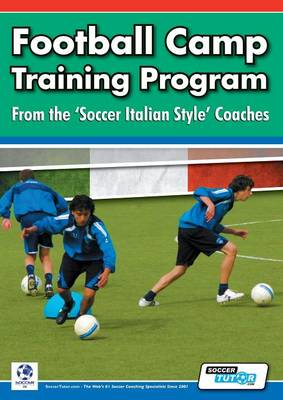 Football Camp Training Program from the Soccer Italian Style Coaches (Paperback)
