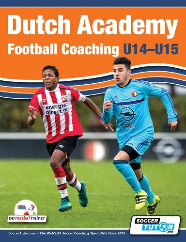 Dutch Academy Football Coaching (U14-15) - Functional Training & Tactical Practices from Top Dutch Coaches (Paperback)