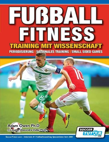 Fu ball Fitness Training Mit Wissenschaft - Periodisierung - Saisonales Training - Small Sided Games - Fu ball Fitness Training Mit Wissenschaft 2 (Paperback)