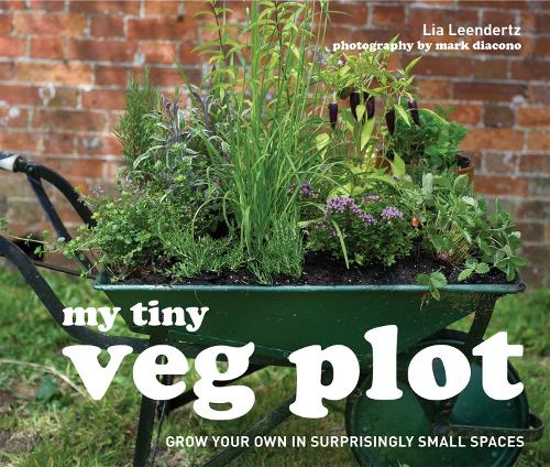 My Tiny Veg Plot: Grow your own in surprisingly small spaces - My Tiny (Hardback)