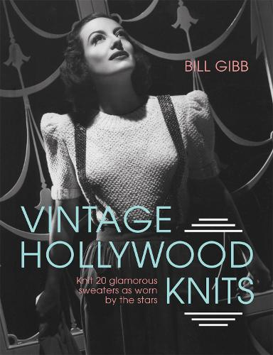 Vintage Hollywood Knits: Knit 20 glamorous sweaters as worn by the stars (Hardback)