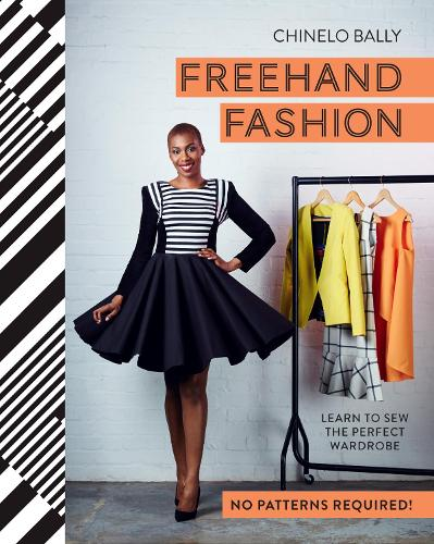 Freehand Fashion: Learn to sew the perfect wardrobe - no patterns required! (Hardback)