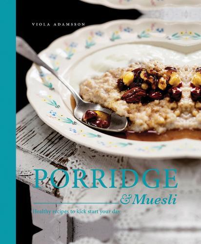 Porridge & Muesli: Healthy recipes to kick-start your day (Hardback)