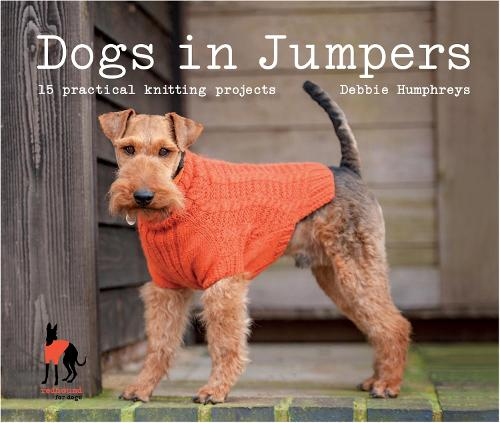 Dogs in Jumpers: 15 practical knitting projects (Hardback)