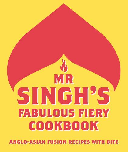 Mr Singh's Fabulous Fiery Cookbook: Anglo-Asian fusion recipes with bite (Hardback)