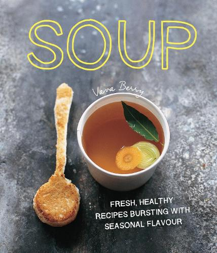 Soup: fresh, healthy recipes bursting with seasonal flavour (Hardback)
