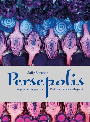 Persepolis: Vegetarian Recipes from Peckham, Persia and beyond (Hardback)